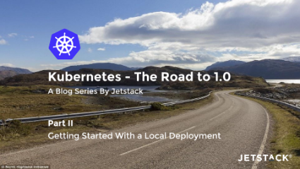 Kubernetes: Getting Started With a Local Deployment